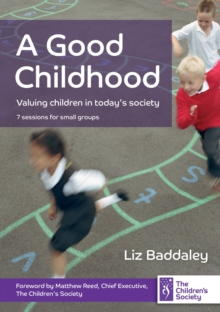 A Good Childhood : Valuing Children in Today's Society, Paperback Book