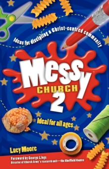 Messy Church 2 : Ideas for Discipling a Christ-Centred Community, Paperback / softback Book