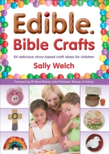 Edible Bible Crafts : 64 Delicious Story-Based Craft Ideas for Children, Paperback Book