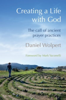 Creating a Life with God : The call of ancient prayer practices, Paperback Book
