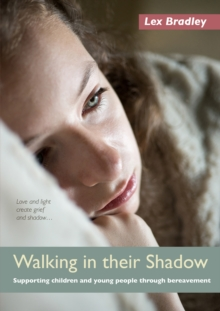 Walking In Their Shadow : Supporting children and young people through bereavement, Paperback / softback Book