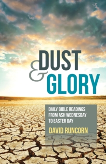 Dust and Glory : Daily Bible readings from Ash Wednesday to Easter Day, Paperback / softback Book