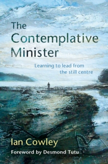 The Contemplative Minister : Learning to lead from the still centre, Paperback / softback Book