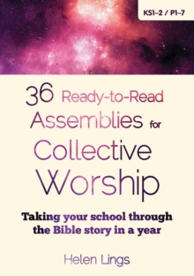 36 Ready-to-Read Assemblies for Collective Worship : Taking Your School Through the Bible Story in a Year, Paperback Book