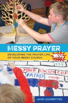 Messy Prayer : Developing the Prayer Life of Your Messy Church, Paperback Book
