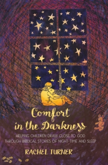 Comfort in the Darkness : Helping Children Draw Close to God Through Biblical Stories of Night-Time and Sleep, Paperback Book