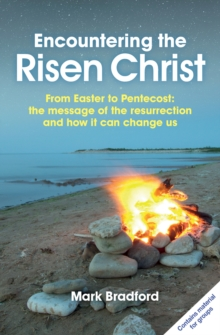 Encountering the Risen Christ : From Easter to Pentecost: The Message of the Resurrection and How it Can Change Us, Paperback Book