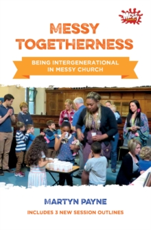 Messy Togetherness : Being Intergenerational in Messy Church, Paperback / softback Book