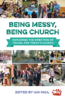 Being Messy, Being Church : Exploring the Direction of Travel for Today's Church, Paperback Book