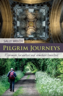 Pilgrim Journeys : Pilgrimage for Walkers and Armchair Travellers, Paperback Book