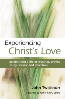 Experiencing Christ's Love : Establishing a Life of Worship, Prayer, Study, Service and Reflection, Paperback Book
