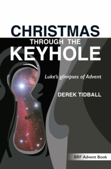 Christmas Through the Keyhole : Luke's Glimpses of Advent, Paperback Book