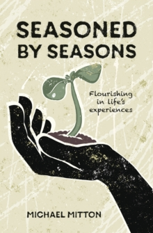Seasoned by Seasons : Flourishing in Life's Experiences, Paperback Book