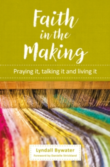 Faith in the Making : Praying it, talking it, living it, Paperback Book