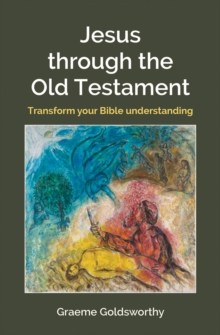 Jesus Through the Old Testament : Transform Your Bible Understanding, Paperback Book