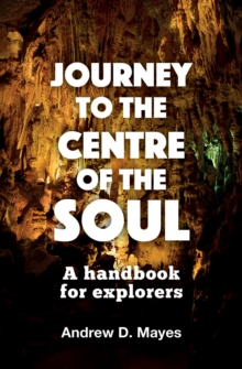 Journey to the Centre of the Soul : A Handbook for Explorers, Paperback Book