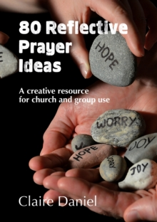 80 Reflective Prayer Ideas : A creative resource for church and group use, Paperback / softback Book