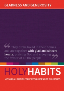 Holy Habits: Gladness and Generosity : Missional discipleship resources for churches, Paperback / softback Book