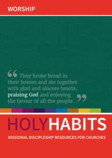 Holy Habits: Worship : Missional discipleship resources for churches, Paperback / softback Book