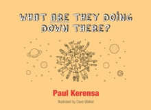 What ARE They Doing Down There? : A God's Eye View of the World, or What's Left of It, Paperback / softback Book