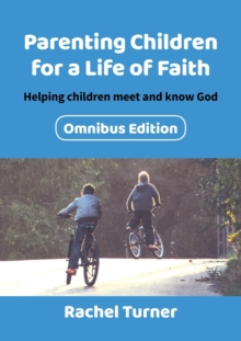 Parenting Children for a Life of Faith omnibus : Helping children meet and know God, Paperback / softback Book