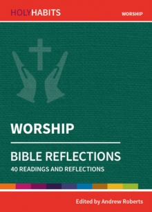 Holy Habits Bible Reflections: Worship : 40 readings and reflections, Paperback / softback Book