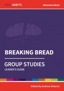 Holy Habits Group Studies: Breaking Bread : Leader's Guide, Paperback / softback Book