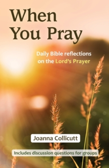 When You Pray : Daily Bible reflections on the Lord's Prayer, Paperback / softback Book