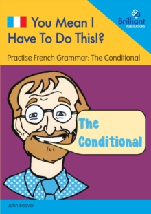 You Mean I Have to Do This!? the Conditional : Practise French Grammar - Volume 6, Paperback / softback Book