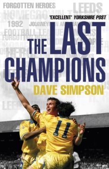 The Last Champions : Leeds United and the Year that Football Changed Forever, Paperback / softback Book