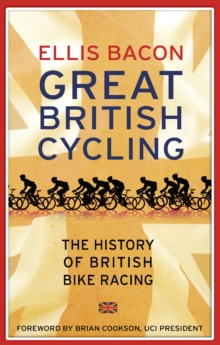 Great British Cycling : The History of British Bike Racing, Paperback Book
