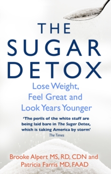 The Sugar Detox : Lose Weight, Feel Great and Look Years Younger, Paperback / softback Book