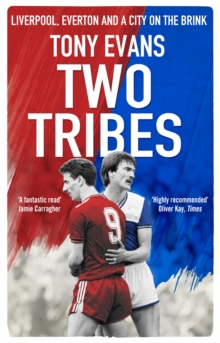 Two Tribes : Liverpool, Everton and a City on the Brink, Paperback / softback Book