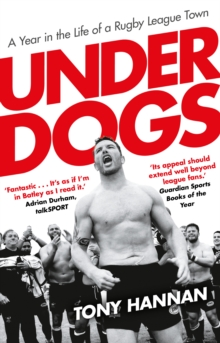 Underdogs : Keegan Hirst, Batley and a Year in the Life of a Rugby League Town, Paperback / softback Book
