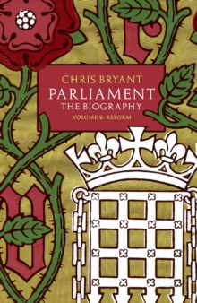 Parliament: The Biography (Volume II - Reform), Hardback Book
