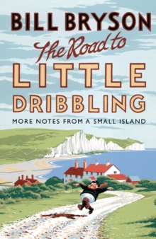 The Road to Little Dribbling : More Notes from a Small Island, Hardback Book
