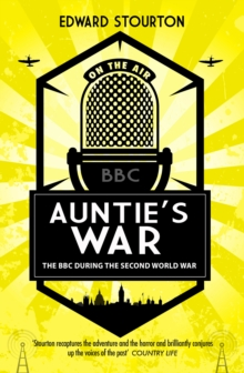 Auntie's War : The BBC during the Second World War, Hardback Book