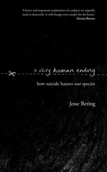 A Very Human Ending : How suicide haunts our species, Hardback Book