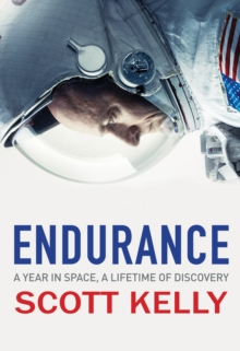 Endurance : A Year in Space, A Lifetime of Discovery, Hardback Book
