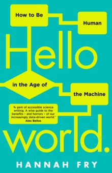 Hello World : How  to be Human in the Age of the Machine, Hardback Book