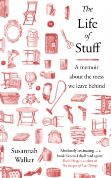 The Life of Stuff : A memoir about the mess we leave behind, Hardback Book