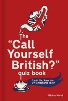 The `Call Yourself British?' Quiz Book : Could You Pass the UK Citizenship Test?, Hardback Book