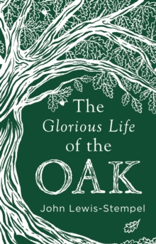 The Glorious Life of the Oak, Hardback Book
