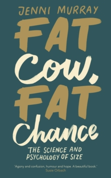 Fat Cow, Fat Chance : The science and psychology of size, Hardback Book