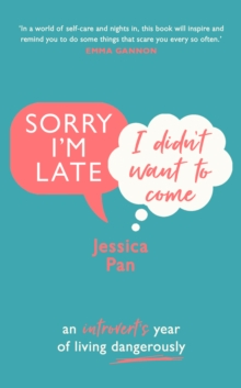 Sorry I'm Late, I Didn't Want to Come : An Introvert's Year of Living Dangerously, Hardback Book