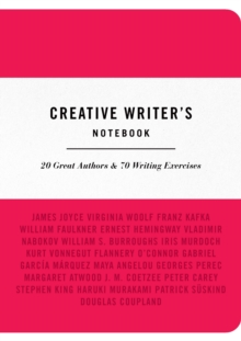 Creative Writer's Notebook : 20 Great Authors & 70 Writing Exercises, Paperback / softback Book