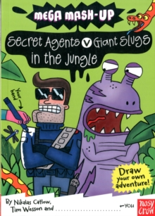 Mega Mash-Up: Secret Agents v Giant Slugs in the Jungle, Paperback / softback Book