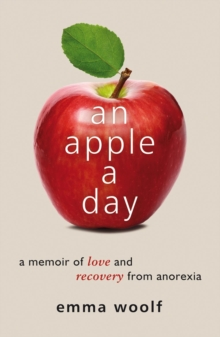 An Apple a Day : A Memoir of Love and Recovery from Anorexia, EPUB eBook