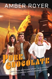 Pure Chocolate : The Chocoverse Book II, Paperback / softback Book