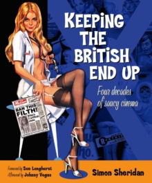 Keeping the British End Up : Four Decades of Saucy Cinema, Hardback Book